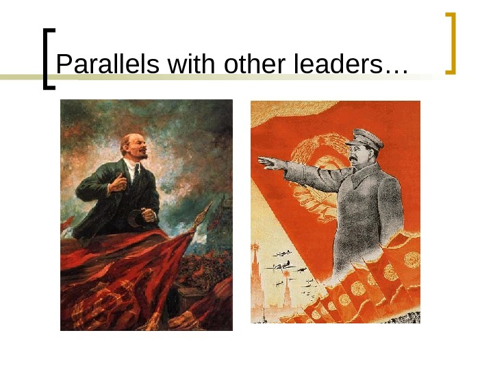 Parallels with other leaders…