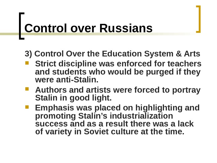 Control over Russians 3) Control Over the Education System & Arts Strict discipline was enforced for
