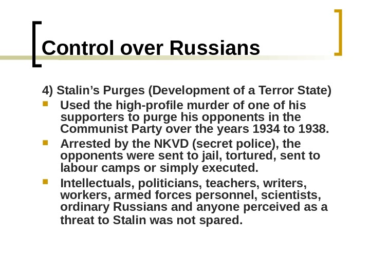 Control over Russians 4) Stalin's Purges (Development of a Terror State) Used the high-profile murder of
