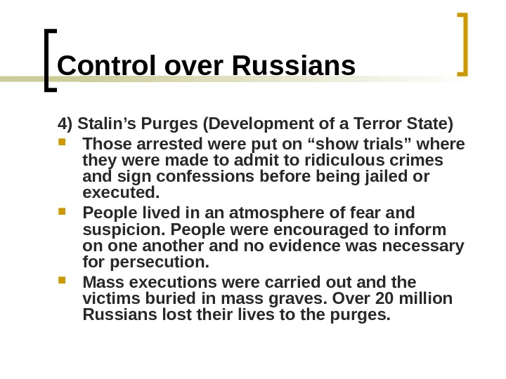 Control over Russians 4) Stalin's Purges (Development of a Terror State) Those arrested were put on