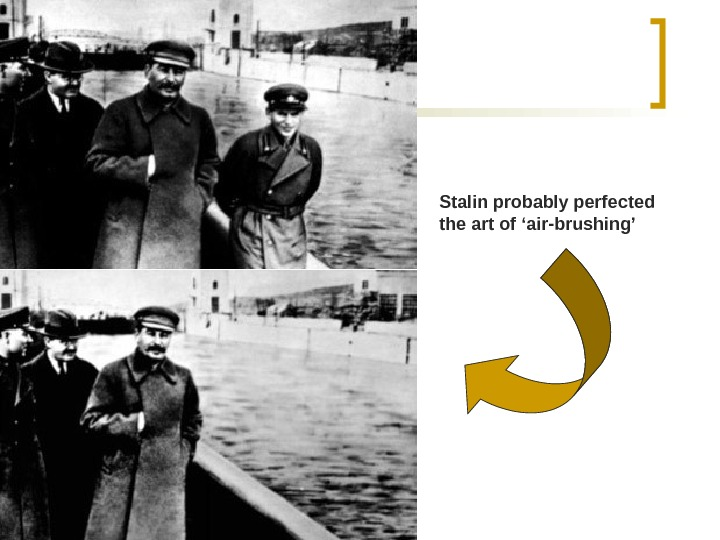 Stalin probably perfected the art of 'air-brushing'