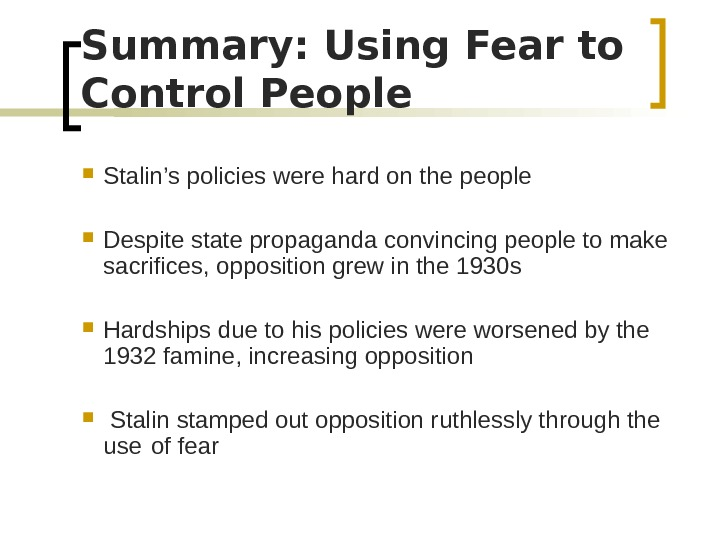 Summary: Using Fear to Control People  Stalin's policies were hard on the people Despite state