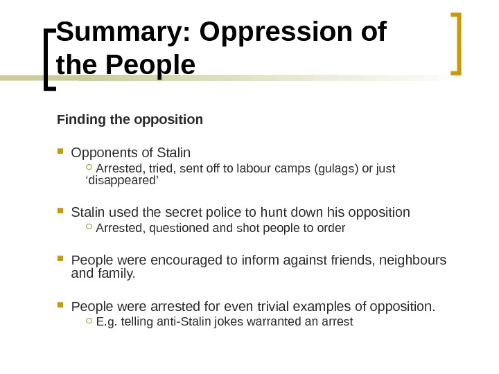 Summary: Oppression of the People Finding the opposition Opponents of Stalin  Arrested, tried, sent off