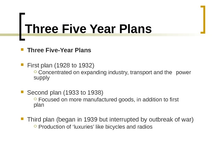 Three Five Year Plans Three Five-Year Plans First plan (1928 to 1932) Concentrated on expanding industry,