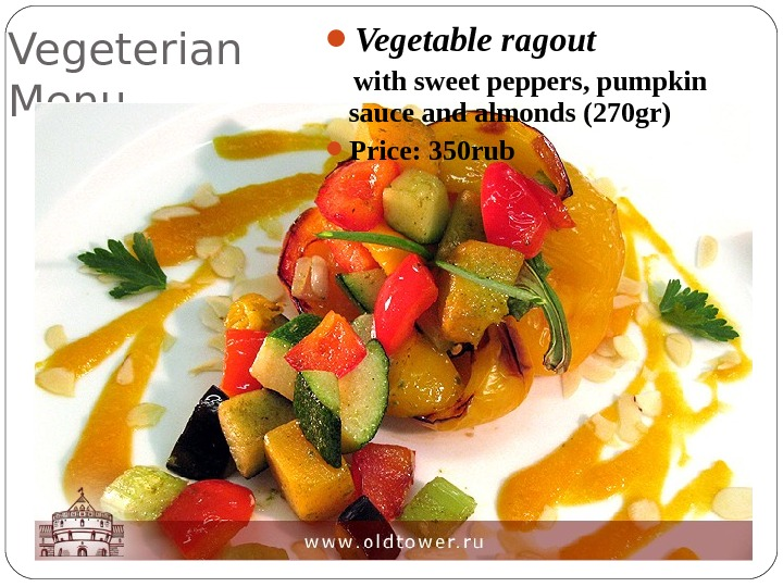 Vegeterian Menu Vegetable ragout with sweet peppers, pumpkin sauce and almonds (270 gr) Price :