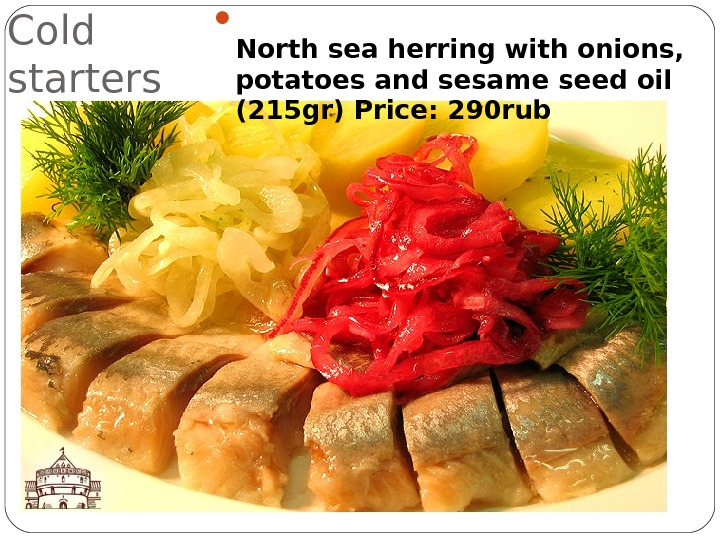 Cold starters North sea herring with onions,  potatoes and sesame seed oil (215 gr) Price: