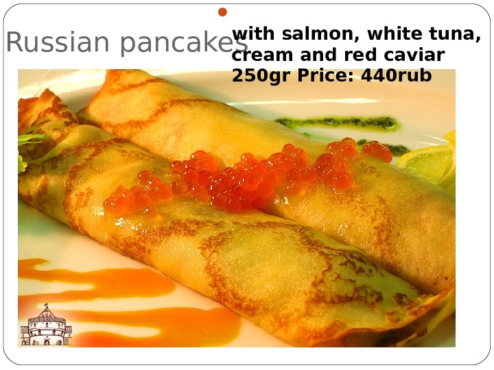 Russian pancakes  with salmon, white tuna,  cream and red caviar 250 gr Price: 440