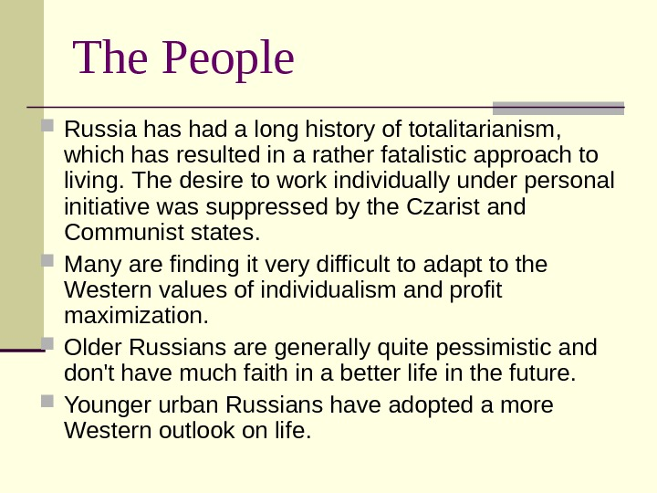 The People Russia has had a long history of totalitarianism,  which has resulted in a