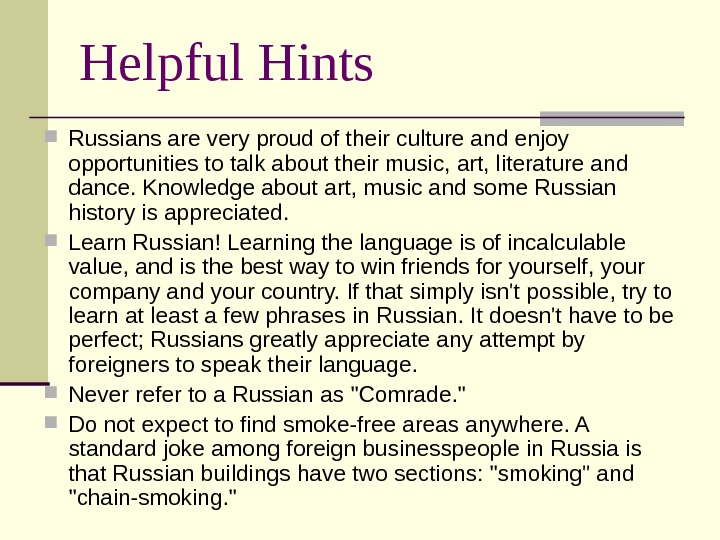 Helpful Hints Russians are very proud of their culture and enjoy opportunities to talk about their