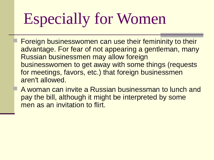 Especially for Women Foreign businesswomen can use their femininity to their advantage. For fear of not