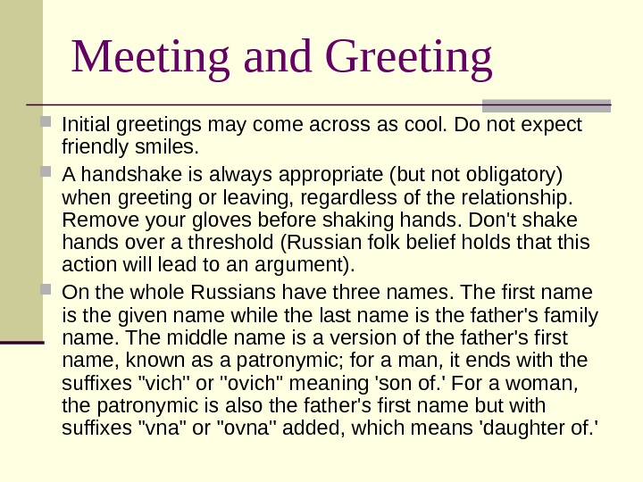 Meeting and Greeting Initial greetings may come across as cool. Do not expect friendly smiles.