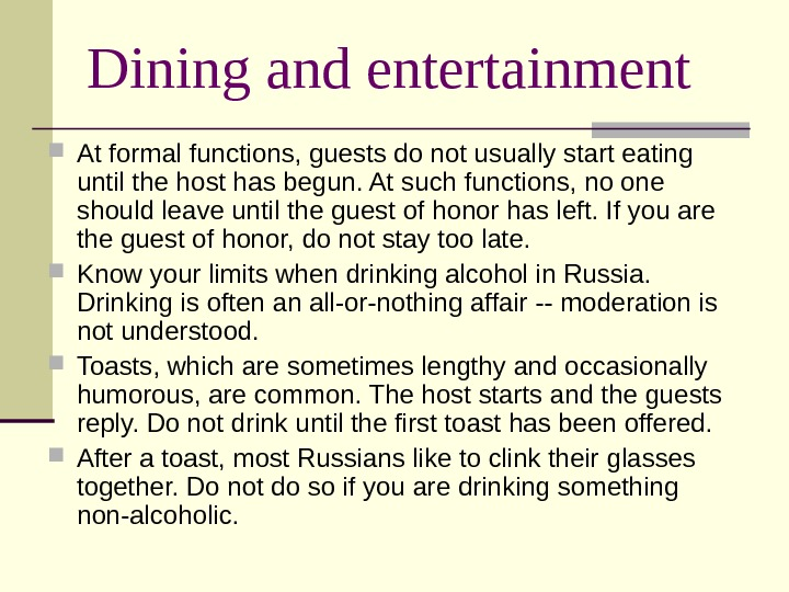 Dining and entertainment At formal functions, guests do not usually start eating until the host has
