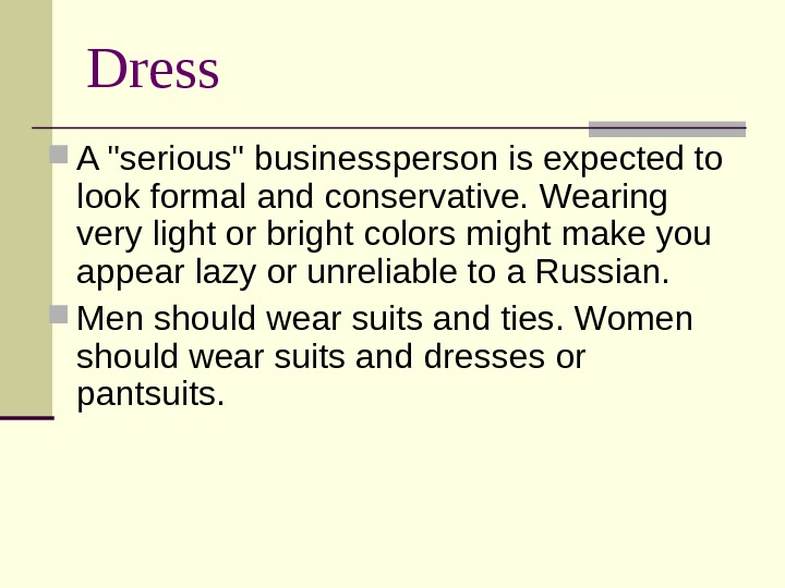 Dress A serious businessperson is expected to look formal and conservative. Wearing very light or bright