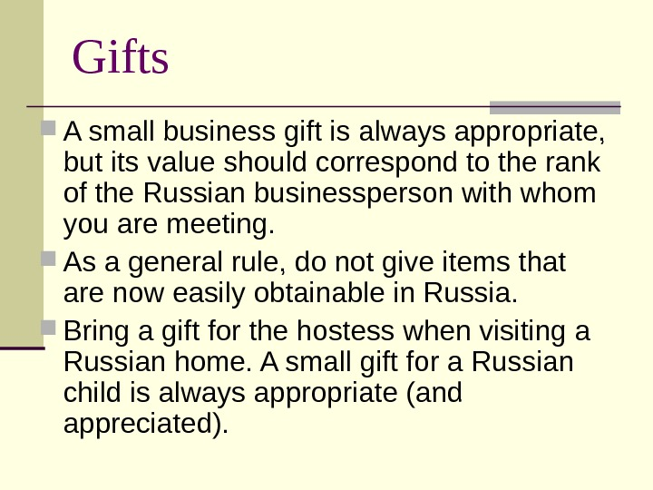 Gifts A small business gift is always appropriate,  but its value should correspond to the