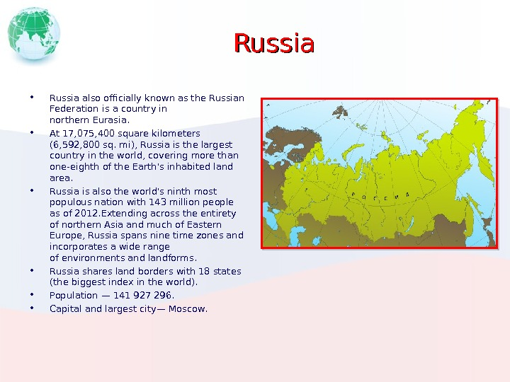Russia • Russia also officially known as the. Russian Federation  is a country in northern.