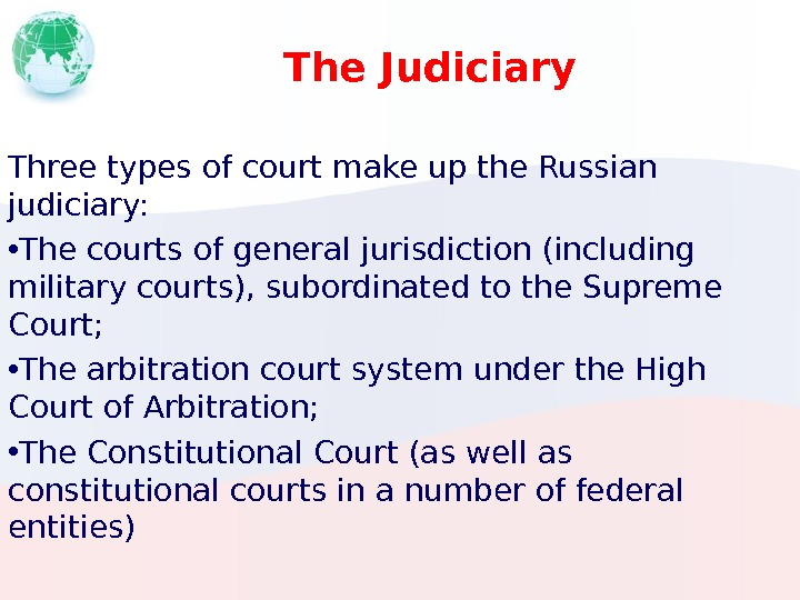 The Judiciary Three types of court make up the Russian judiciary:  • The courts of