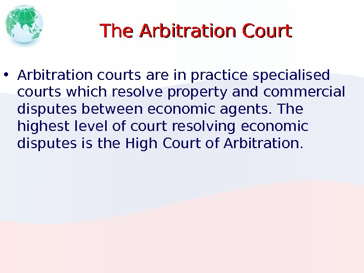 The Arbitration Court • Arbitration courts are in practice specialised courts which resolve property and commercial