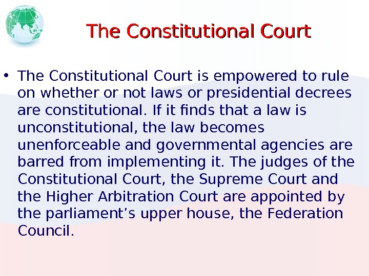 The Constitutional Court • The Constitutional Court is empowered to rule on whether or not laws