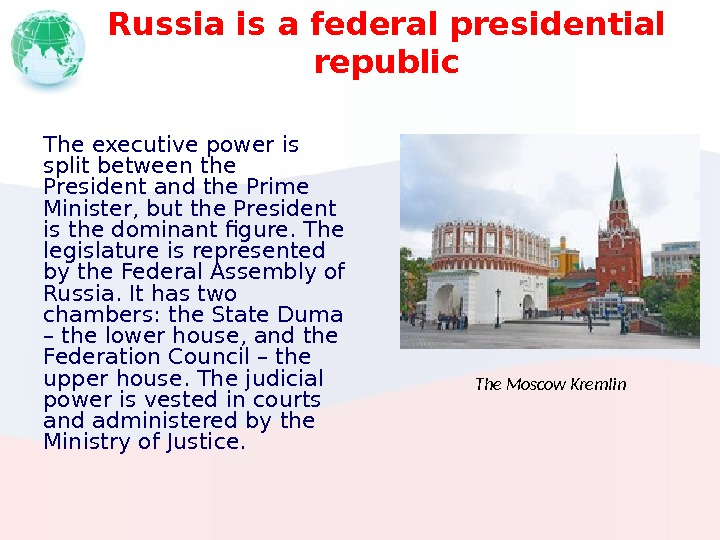Russia is a federal presidential republic The executive power is split between the President and the