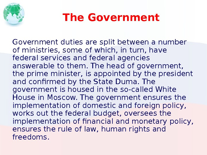 The Government duties are split between a number of ministries, some of which, in turn, have