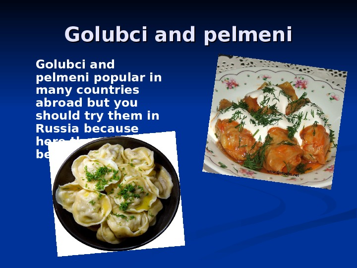 Golubci and pelmeni popular in many countries abroad but you should try them in Russia because