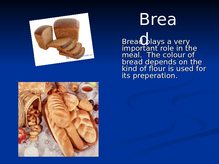 Bread plays a very important role in the meal.  The colour of bread