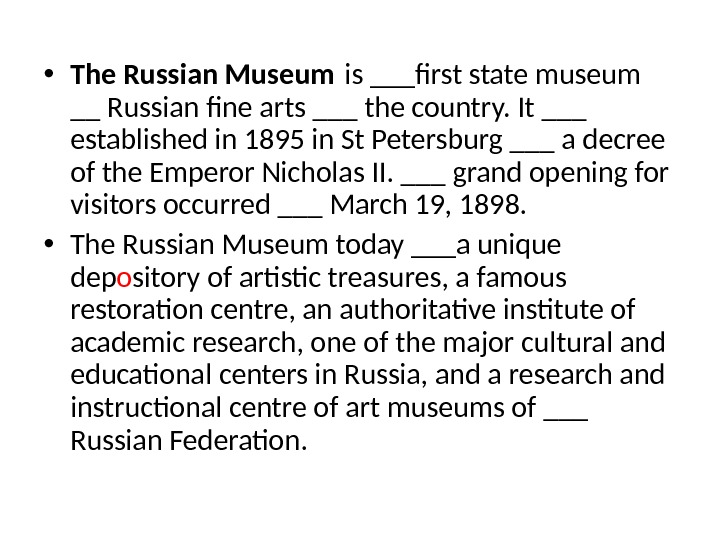 • The Russian Museum is ___frst state museum __ Russian fne arts ___ the country.
