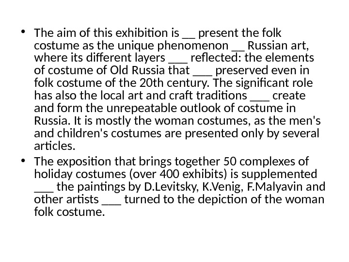 • The aim of this exhibition is __ present the folk costume as the unique