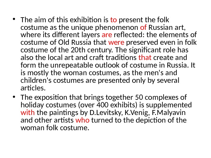 • The aim of this exhibition is to present the folk costume as the unique