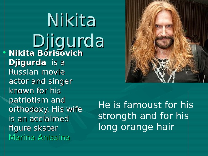 Nikita Djigurda  • Nikita Borisovich Djigurda is a Russian movie actor and singer
