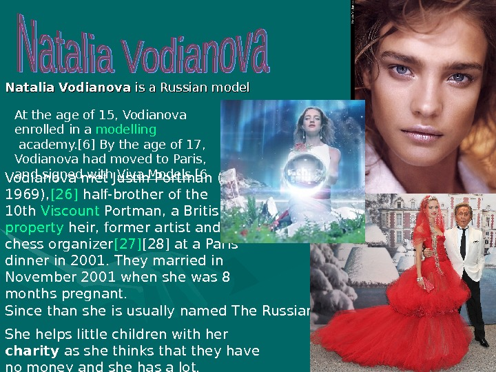 Natalia Vodianova is a Russian  mm odel Vodianova met Justin Portman (b.