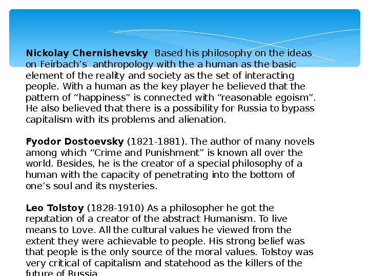 Nickolay Chernishevsky  Based his philosophy on the ideas on Feirbach's anthropology with the a human