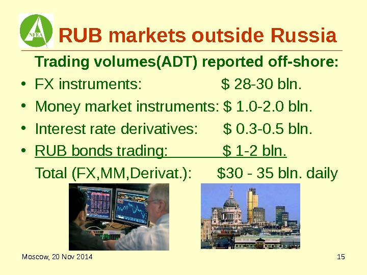 RUB markets outside Russia Trading volumes(ADT) reported off-shore:  • FX instruments:  $ 28