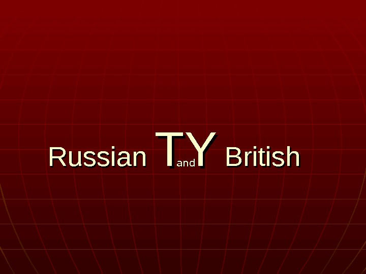 Russian TYTY British andand