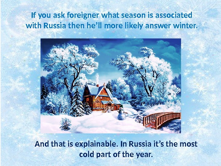 And that is explainable. In Russia it's the most cold part of the year. If you