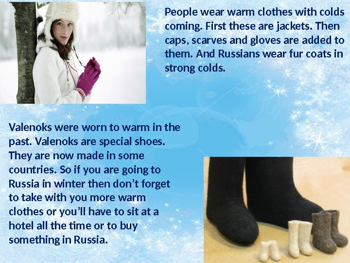 People wear warm clothes with colds coming. First these are jackets. Then caps, scarves and gloves