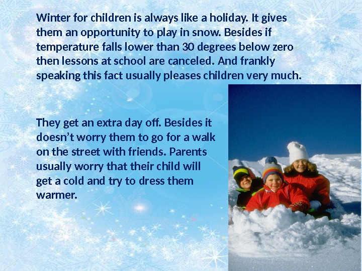 Winter for children is always like a holiday. It gives them an opportunity to play in