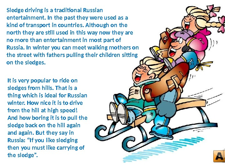 It is very popular to ride on sledges from hills. That is a thing which is