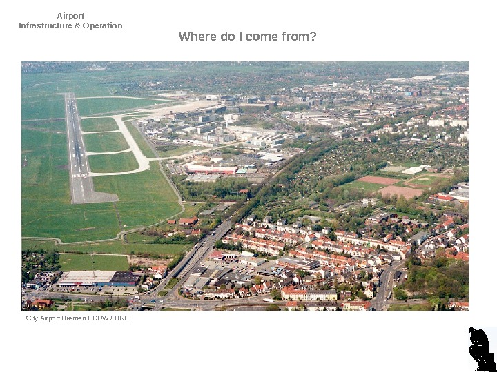 Airport Infrastructure & Operation Where do I come from? City Airport Bremen EDDW / BRE D.