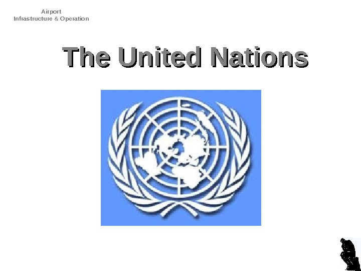 Airport Infrastructure & Operation D. Dencker. The  United Nations