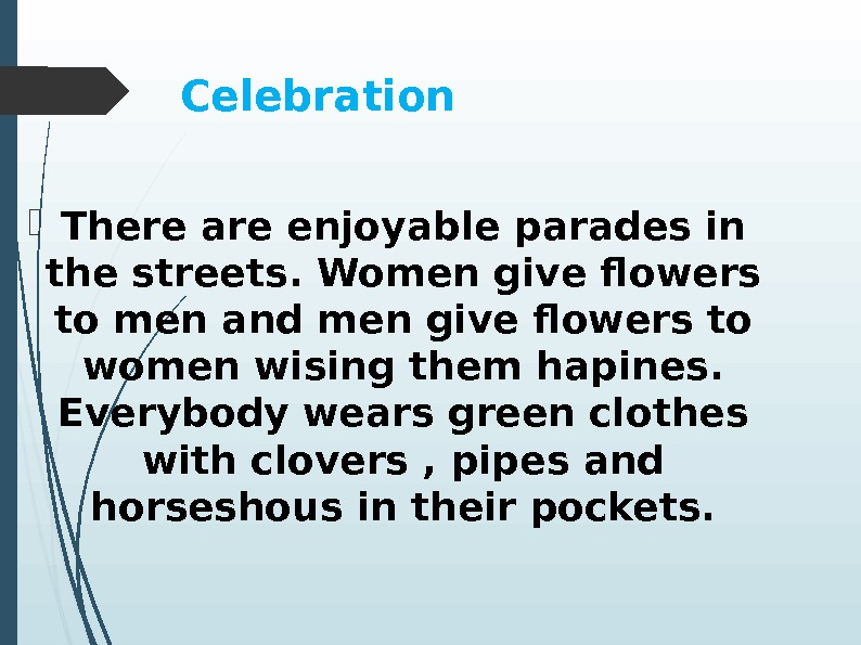 Celebration There are enjoyable parades in the streets. Women give flowers to men and men give