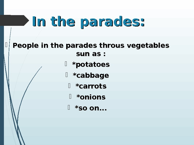 In the parades:  People in the parades throus vegetables sun as :  *potatoes *cabbage