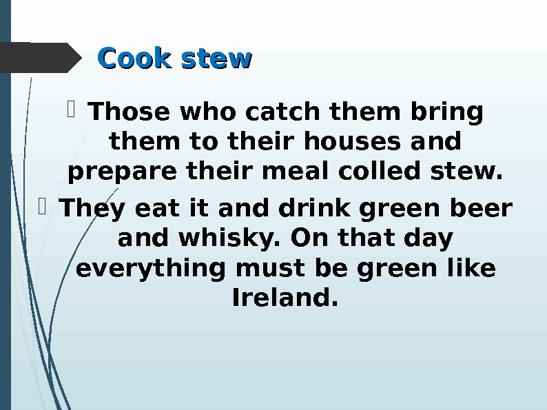Cook stew Those who catch them bring them to their houses and prepare their meal colled