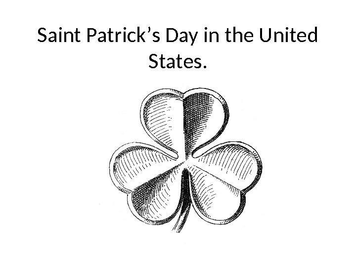 Saint Patrick ' s Day in the United States.