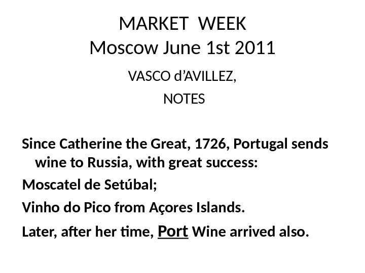 MARKET WEEK Moscow June 1 st 2011 VASCO d'AVILLEZ,  NOTES Since Catherine the Great, 1726,