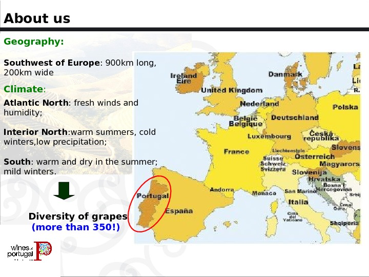 About us Diversity of grapes  (more than 350!)Geography: Southwest of Europe : 900 km long,
