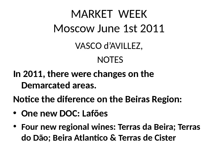 MARKET WEEK Moscow June 1 st 2011 VASCO d'AVILLEZ,  NOTES In 2011, there were changes
