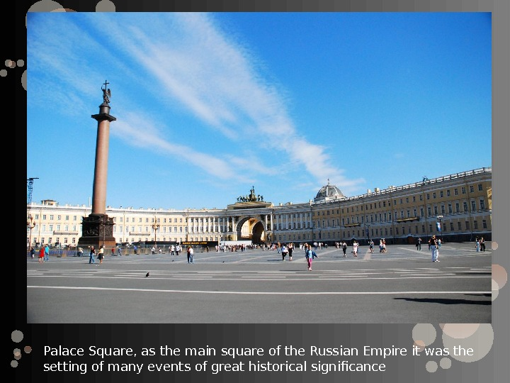 Palace Square, as the main square of the Russian Empire it was the setting of many