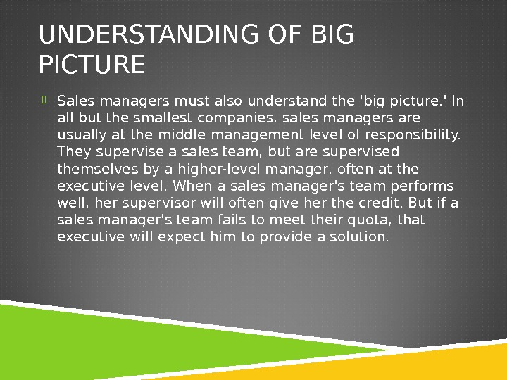 UNDERSTANDING OF BIG PICTURE Sales managers must also understand the 'big picture. ' In all but
