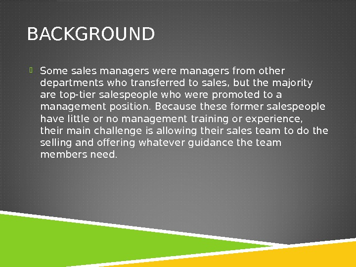 BACKGROUND  Some sales managers were managers from other departments who transferred to sales, but the